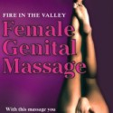 Fire in the Valley – Female Genital Massage