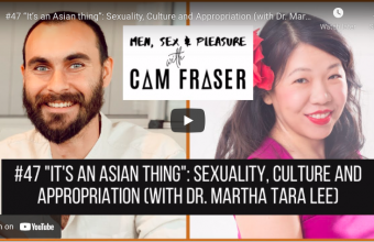 """Podcast #47 """"It's an Asian thing"""": Sexuality, Culture and Appropriation (with Dr. Martha Tara Lee)"""