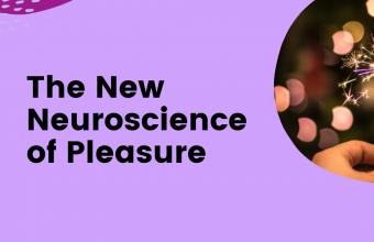 The New Neuroscience of Pleasure